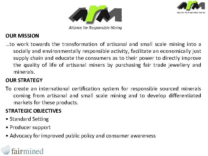 OUR MISSION …to work towards the transformation of artisanal and small scale mining into