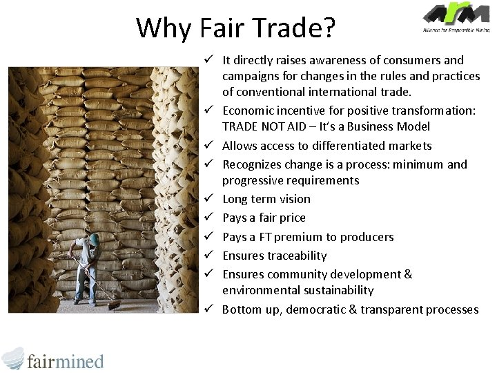 Why Fair Trade? ü It directly raises awareness of consumers and campaigns for changes