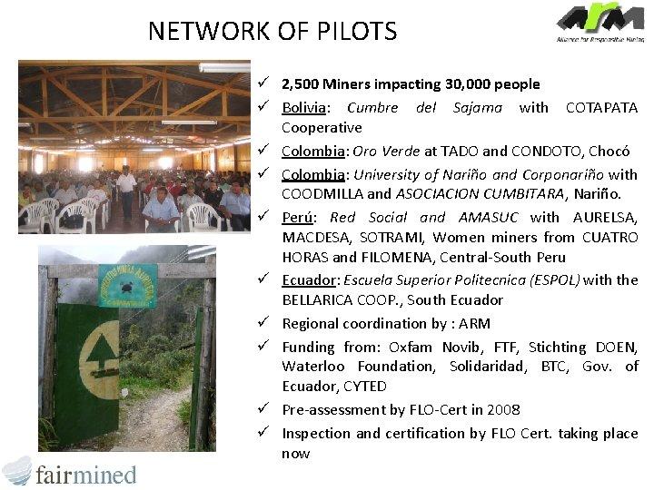 NETWORK OF PILOTS ü 2, 500 Miners impacting 30, 000 people ü Bolivia: Cumbre