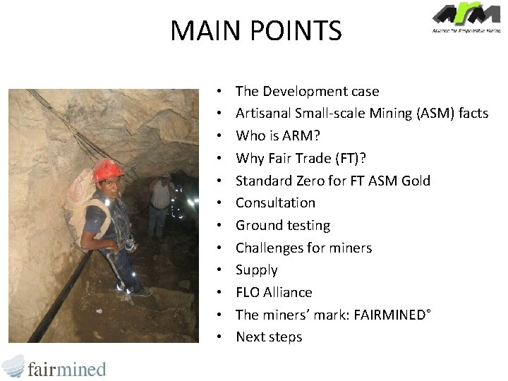 MAIN POINTS • • • The Development case Artisanal Small-scale Mining (ASM) facts Who