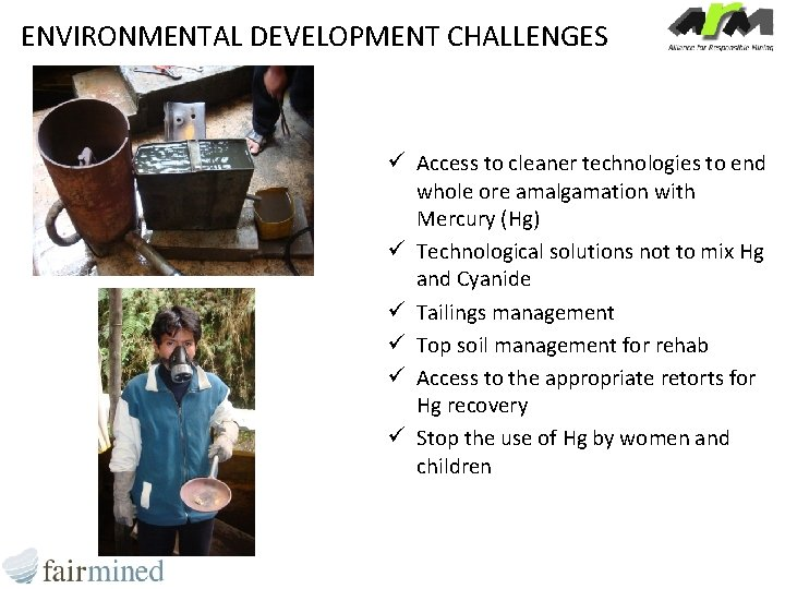 ENVIRONMENTAL DEVELOPMENT CHALLENGES ü Access to cleaner technologies to end whole ore amalgamation with