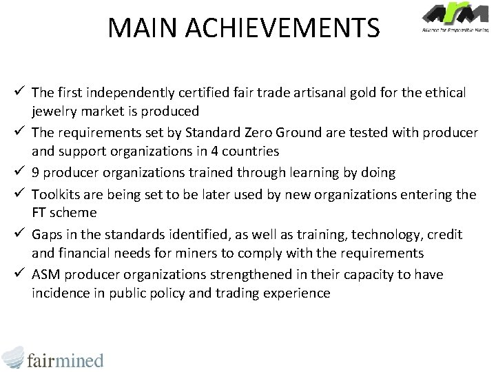 MAIN ACHIEVEMENTS ü The first independently certified fair trade artisanal gold for the ethical