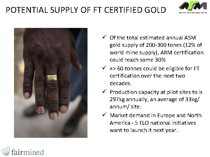 POTENTIAL SUPPLY OF FT CERTIFIED GOLD ü Of the total estimated annual ASM gold