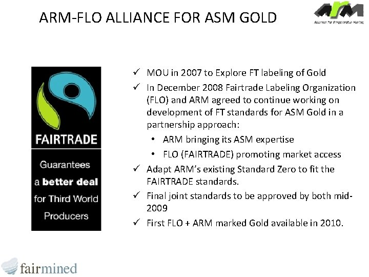 ARM-FLO ALLIANCE FOR ASM GOLD ü MOU in 2007 to Explore FT labeling of