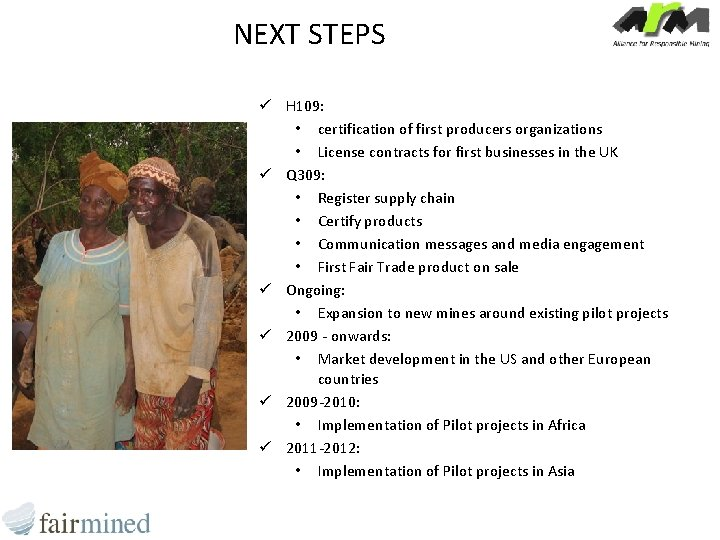 NEXT STEPS ü H 109: • certification of first producers organizations • License contracts