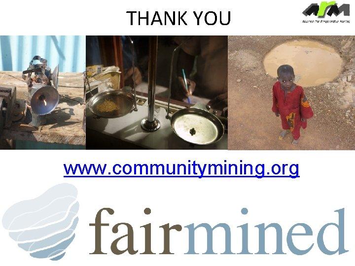 THANK YOU www. communitymining. org