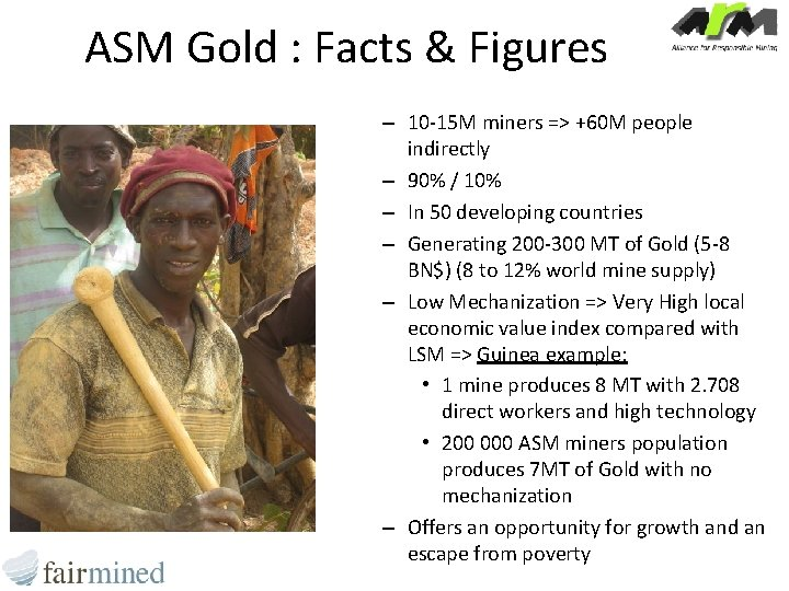 ASM Gold : Facts & Figures – 10 -15 M miners => +60 M