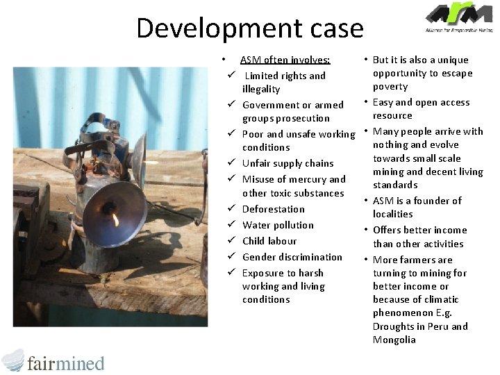 Development case • ü ü ü ü ü ASM often involves: Limited rights and