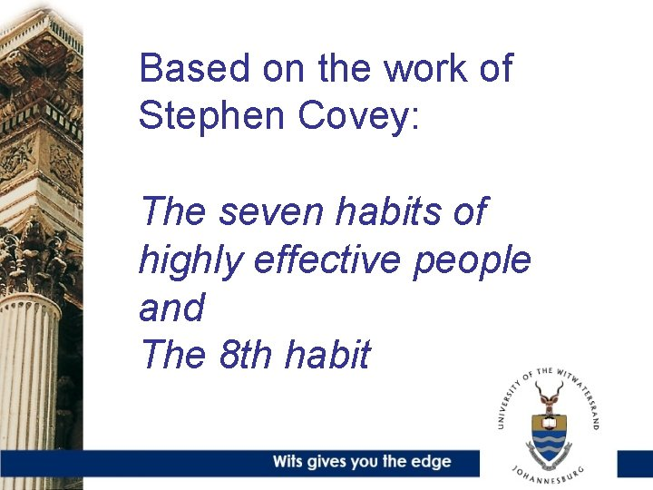 Based on the work of Stephen Covey: The seven habits of highly effective people