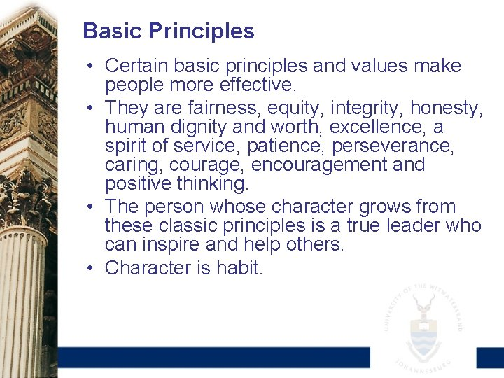 Basic Principles • Certain basic principles and values make people more effective. • They