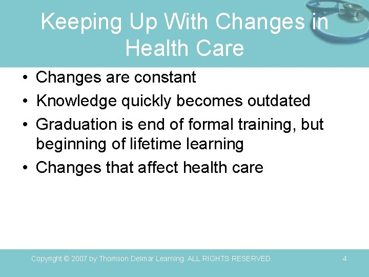 Keeping Up With Changes in Health Care • Changes are constant • Knowledge quickly