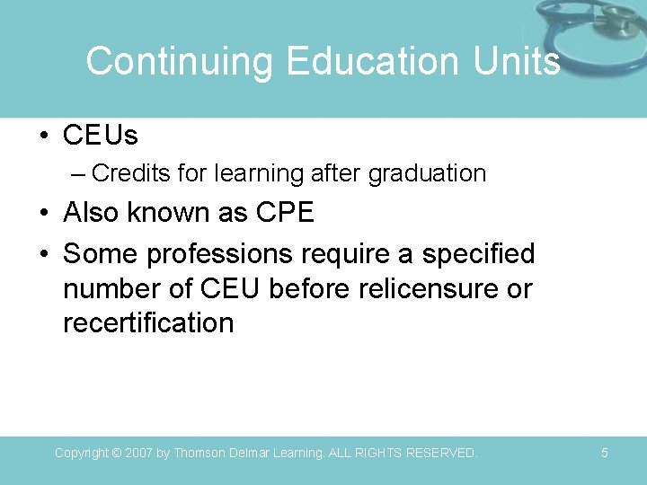 Continuing Education Units • CEUs – Credits for learning after graduation • Also known