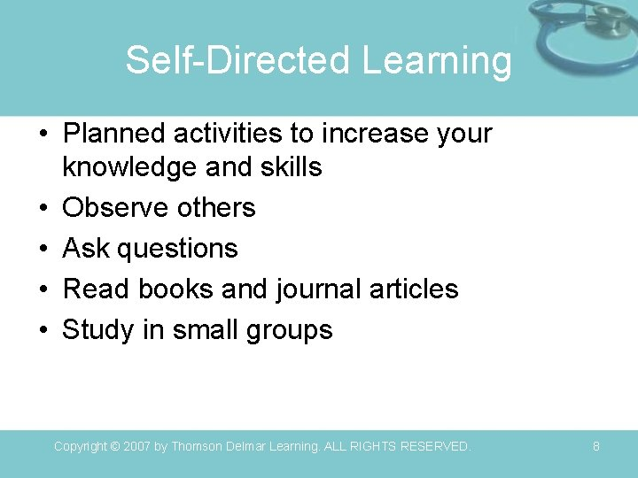 Self-Directed Learning • Planned activities to increase your knowledge and skills • Observe others