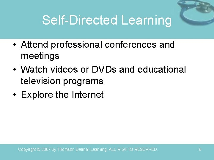 Self-Directed Learning • Attend professional conferences and meetings • Watch videos or DVDs and