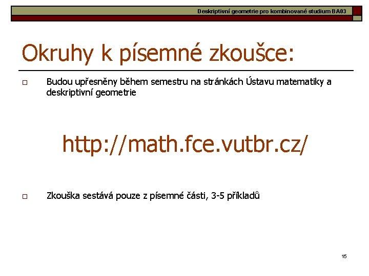 Deskriptivní geometrie pro kombinované studium BA 03 Okruhy k písemné zkoušce: o Budou upřesněny