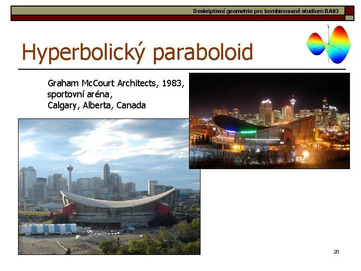 Deskriptivní geometrie pro kombinované studium BA 03 Hyperbolický paraboloid Graham Mc. Court Architects, 1983,