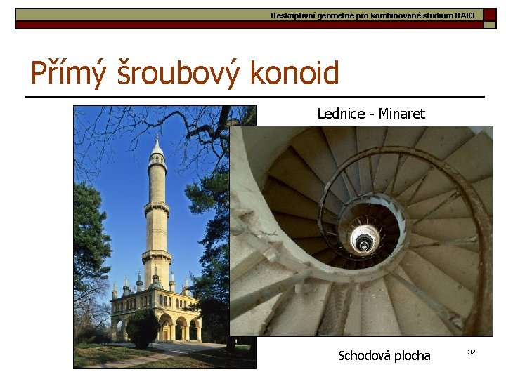 Deskriptivní geometrie pro kombinované studium BA 03 Přímý šroubový konoid Lednice - Minaret Schodová