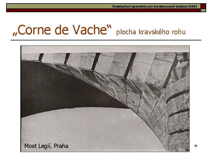 """Deskriptivní geometrie pro kombinované studium BA 03 """"Corne de Vache"""" plocha kravského rohu Most"""