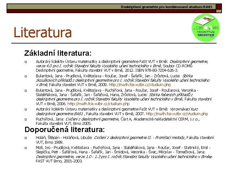 Deskriptivní geometrie pro kombinované studium BA 03 Literatura Základní literatura: o o o Autorský