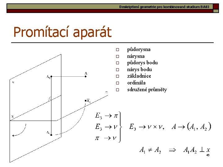 Deskriptivní geometrie pro kombinované studium BA 03 Promítací aparát o o o o půdorysna