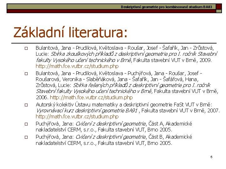 Deskriptivní geometrie pro kombinované studium BA 03 Základní literatura: o o o Bulantová, Jana