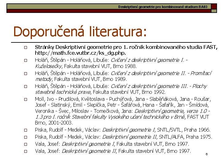 Deskriptivní geometrie pro kombinované studium BA 03 Doporučená literatura: o o o o o