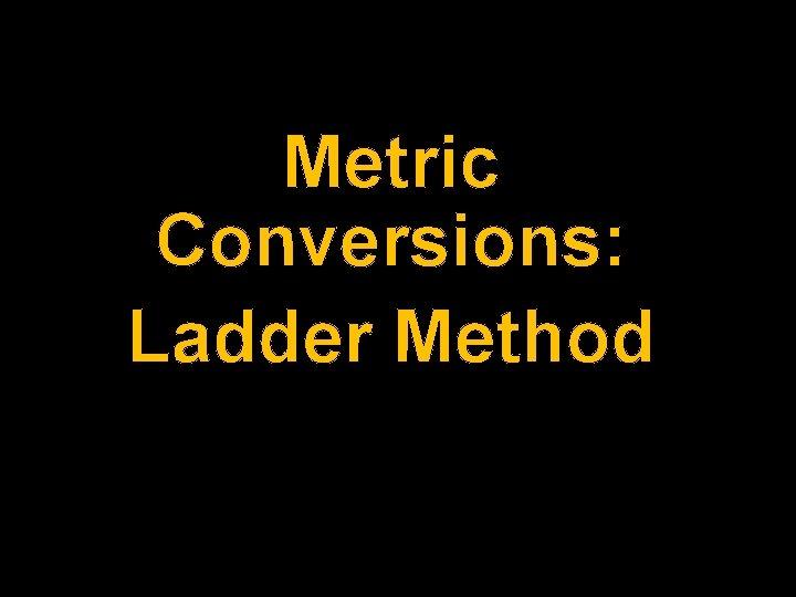 Metric Conversions: Ladder Method
