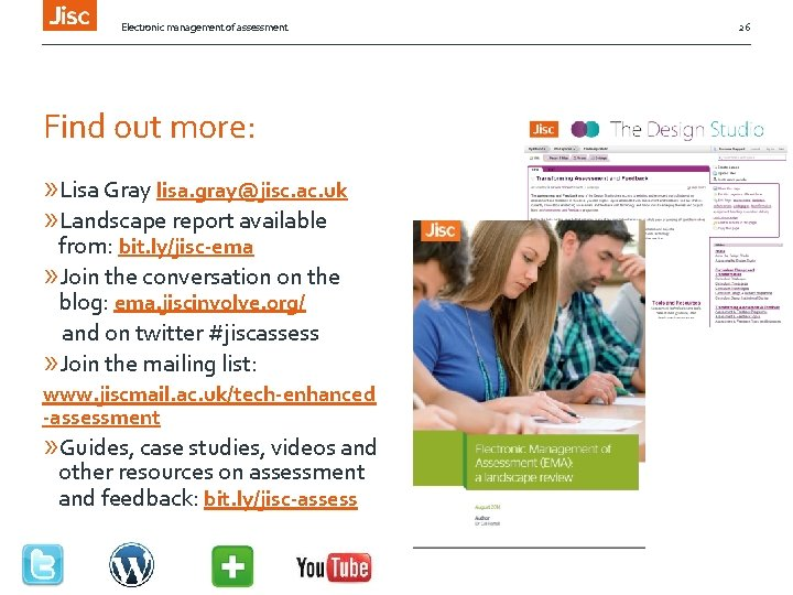 Electronic management of assessment Find out more: » Lisa Gray lisa. gray@jisc. ac. uk