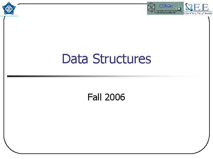 COMM Data Structures Fall 2006