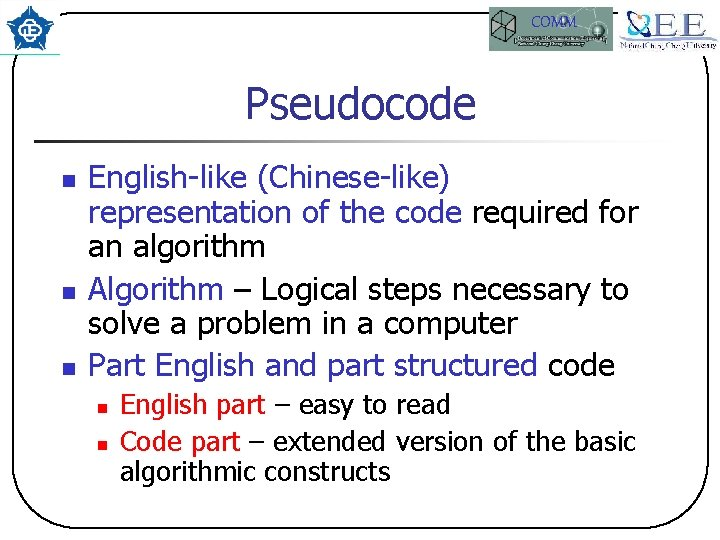 COMM Pseudocode n n n English-like (Chinese-like) representation of the code required for an