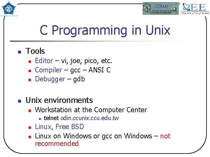COMM C Programming in Unix n Tools n n Editor – vi, joe, pico,