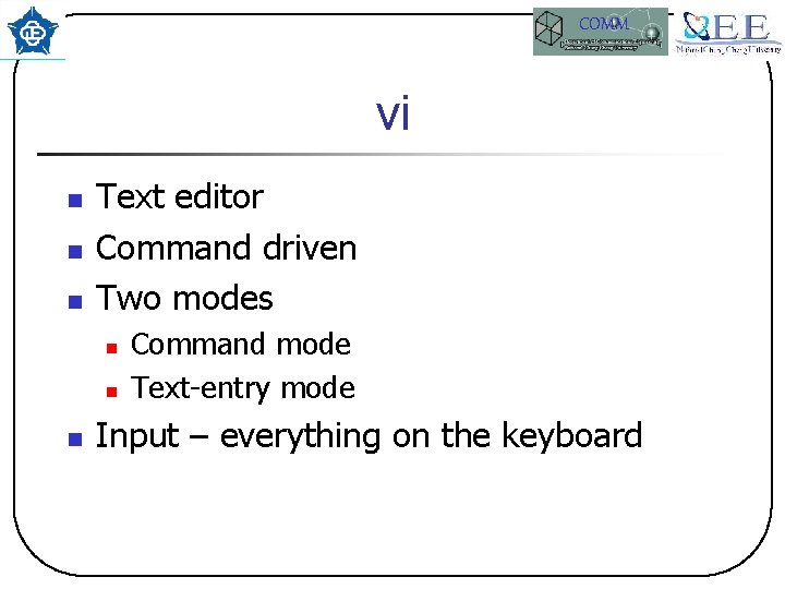 COMM vi n n n Text editor Command driven Two modes n n n