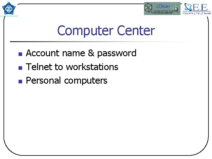 COMM Computer Center n n n Account name & password Telnet to workstations Personal