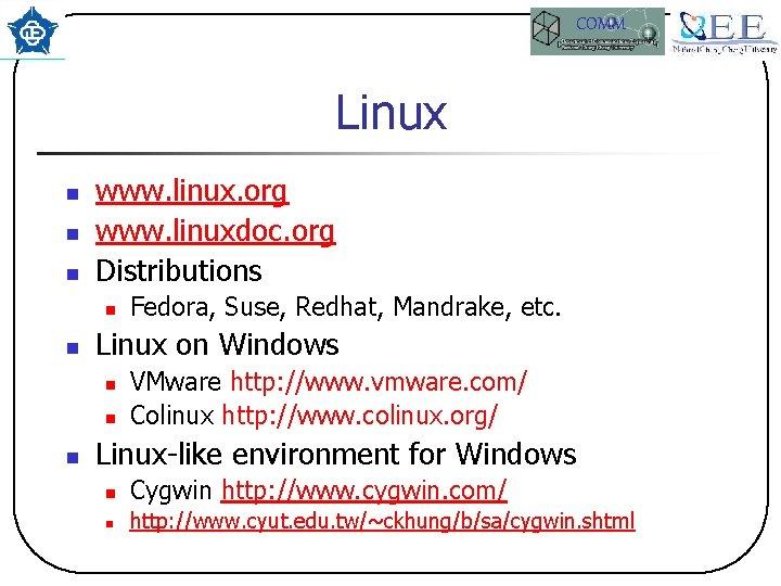 COMM Linux n n n www. linux. org www. linuxdoc. org Distributions n n