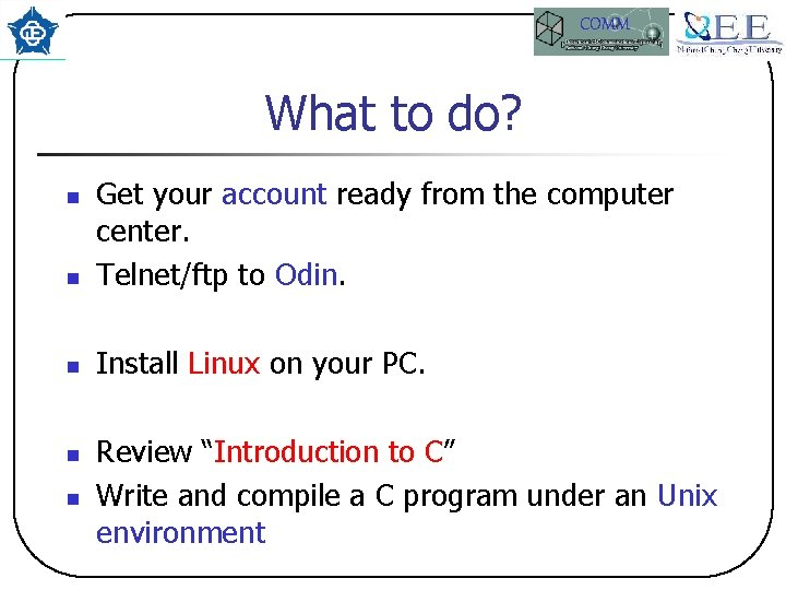 COMM What to do? n Get your account ready from the computer center. Telnet/ftp
