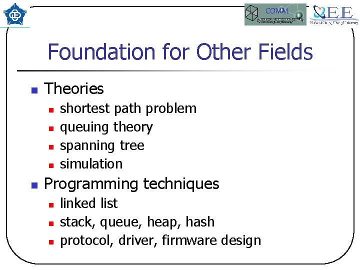 COMM Foundation for Other Fields n Theories n n n shortest path problem queuing