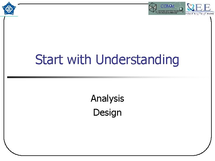 COMM Start with Understanding Analysis Design