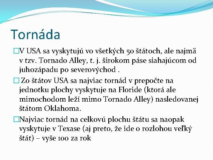 Tornáda �V USA sa vyskytujú vo všetkých 50 štátoch, ale najmä v tzv. Tornado