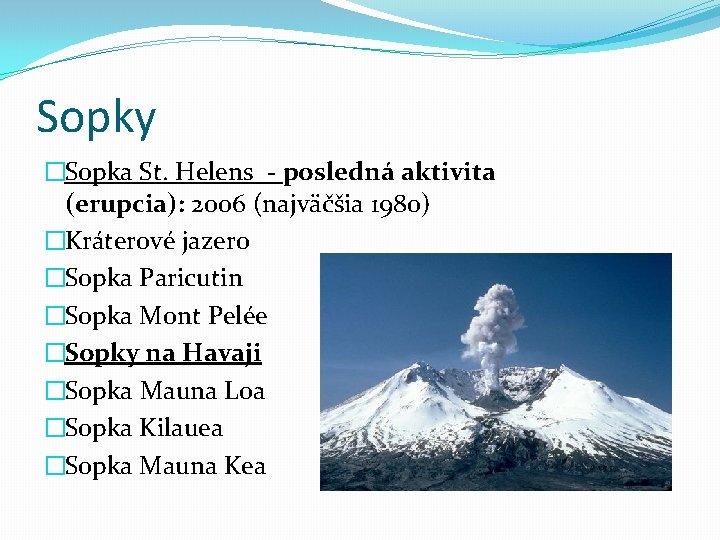 Sopky �Sopka St. Helens - posledná aktivita (erupcia): 2006 (najväčšia 1980) �Kráterové jazero �Sopka