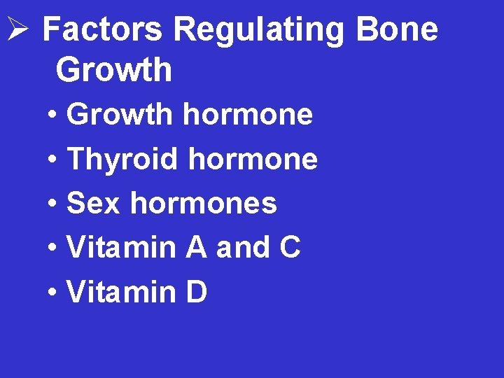 Ø Factors Regulating Bone Growth • Growth hormone • Thyroid hormone • Sex hormones