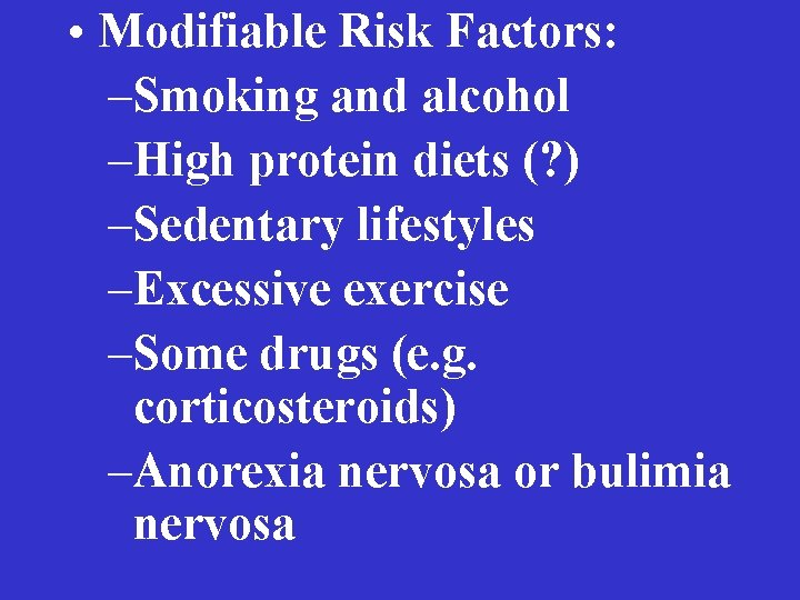 • Modifiable Risk Factors: –Smoking and alcohol –High protein diets (? ) –Sedentary