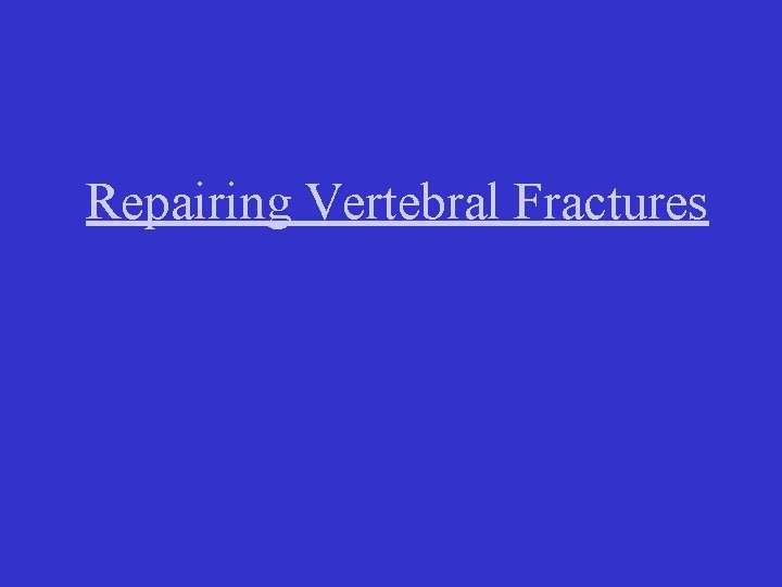 Repairing Vertebral Fractures