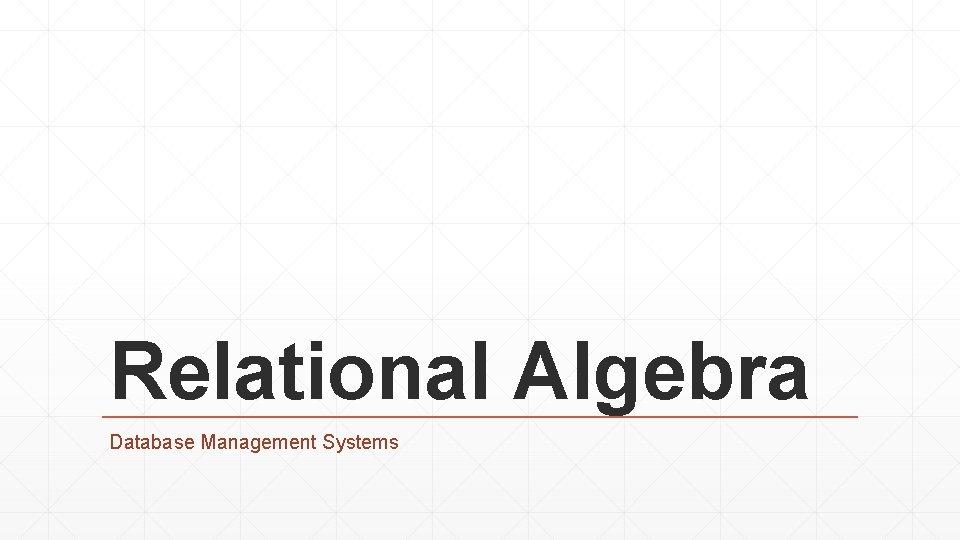 Relational Algebra Database Management Systems