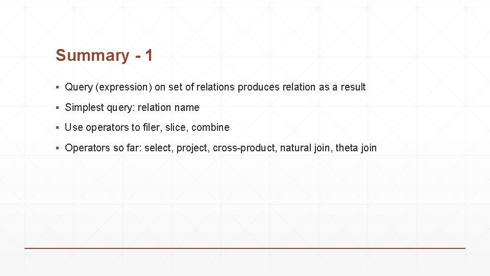 Summary - 1 ▪ Query (expression) on set of relations produces relation as a