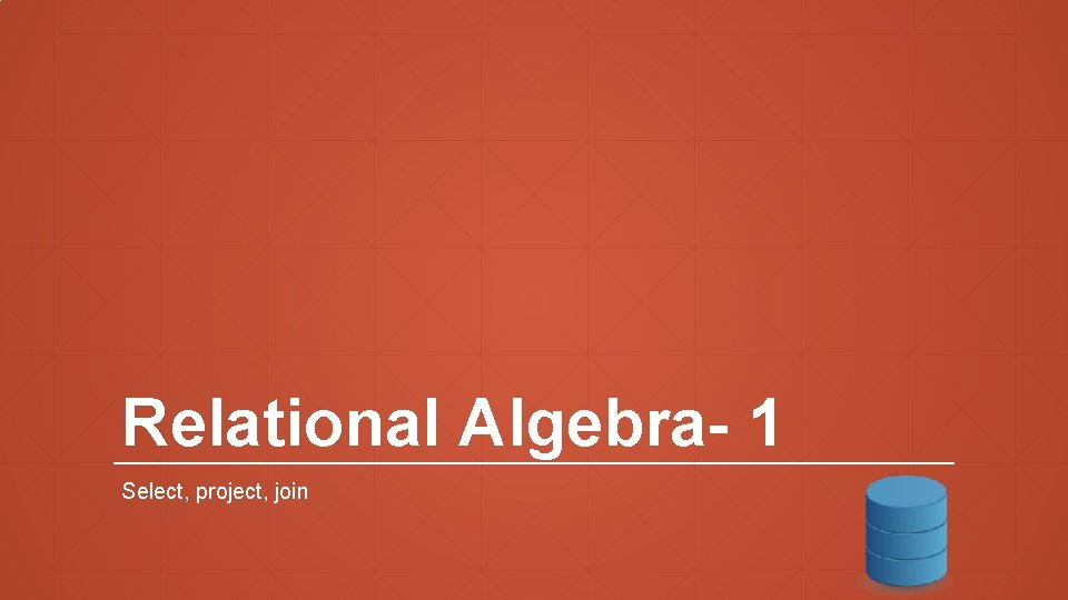 Relational Algebra- 1 Select, project, join
