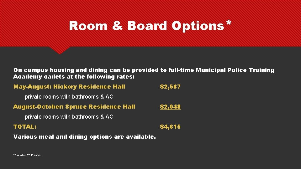 Room & Board Options* On campus housing and dining can be provided to full-time