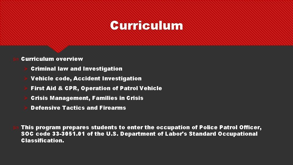 Curriculum overview Ø Criminal law and Investigation Ø Vehicle code, Accident Investigation Ø First