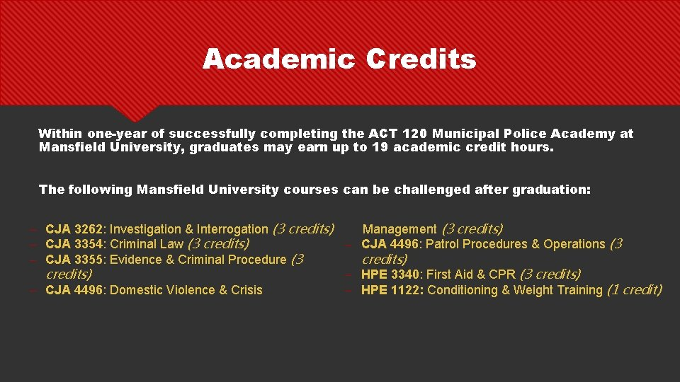 Academic Credits Within one-year of successfully completing the ACT 120 Municipal Police Academy at