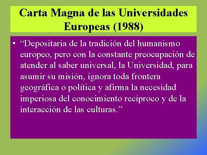 """Carta Magna de las Universidades Europeas (1988) • """"Depositaria de la tradición del humanismo"""