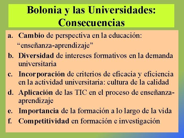 """Bolonia y las Universidades: Consecuencias a. Cambio de perspectiva en la educación: """"enseñanza-aprendizaje"""" b."""